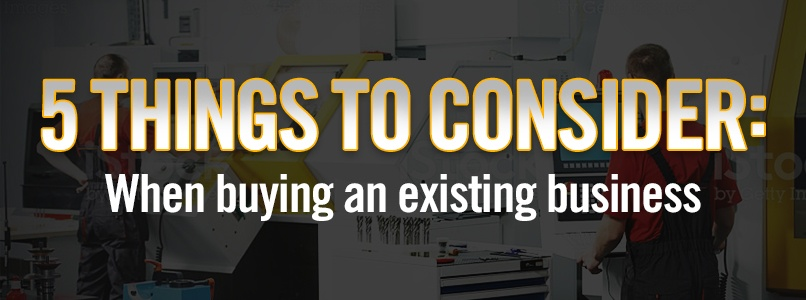 5 things to consider when buying an existing business