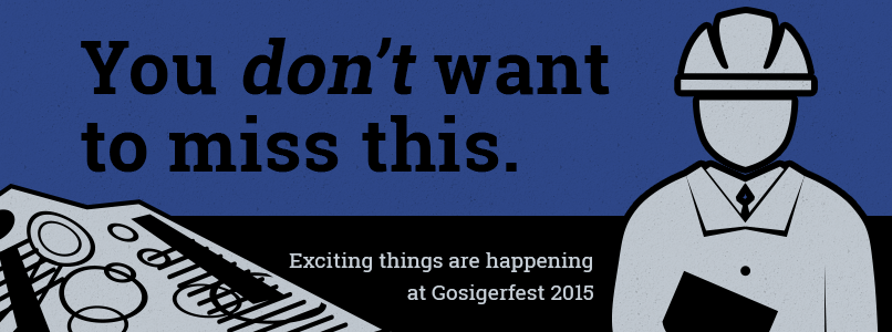 You don't want to miss this. Exciting things are happening at Gosigerfest
