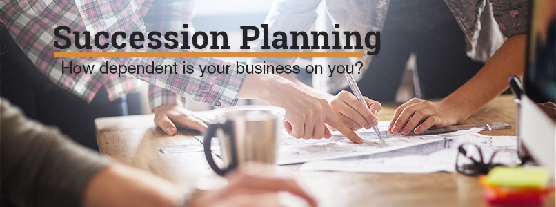 Succession Planning How dependent is your business on you?